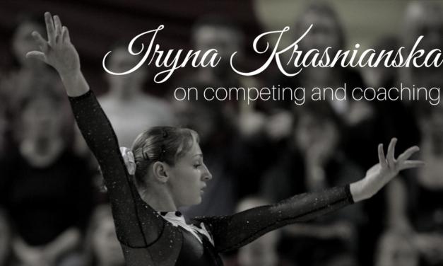 Iryna Krasnianska on Competing and Coaching